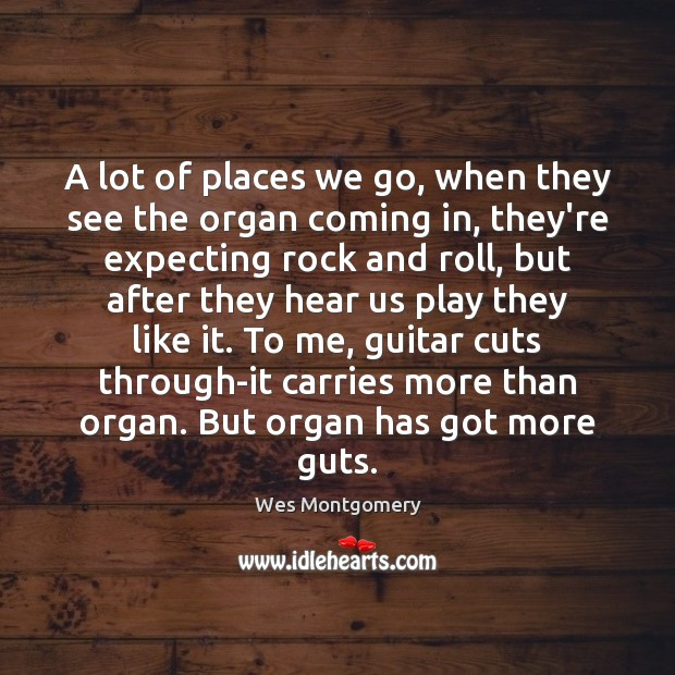 Image, A lot of places we go, when they see the organ coming