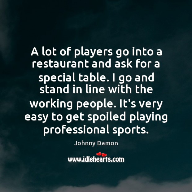 A lot of players go into a restaurant and ask for a Image