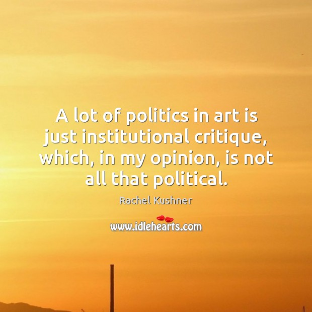 A lot of politics in art is just institutional critique, which, in Image