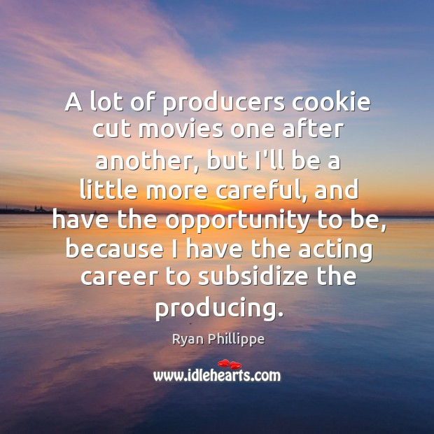 A lot of producers cookie cut movies one after another, but I'll Ryan Phillippe Picture Quote
