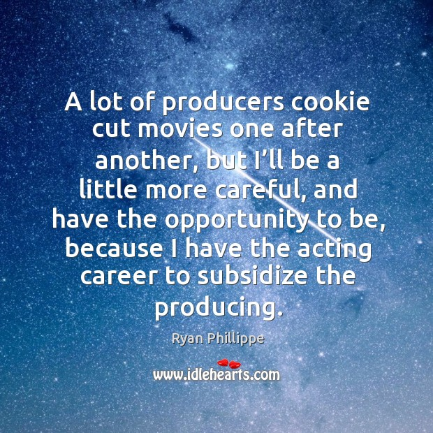 A lot of producers cookie cut movies one after another Ryan Phillippe Picture Quote