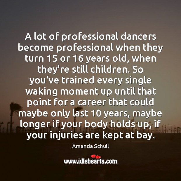 Image, A lot of professional dancers become professional when they turn 15 or 16 years