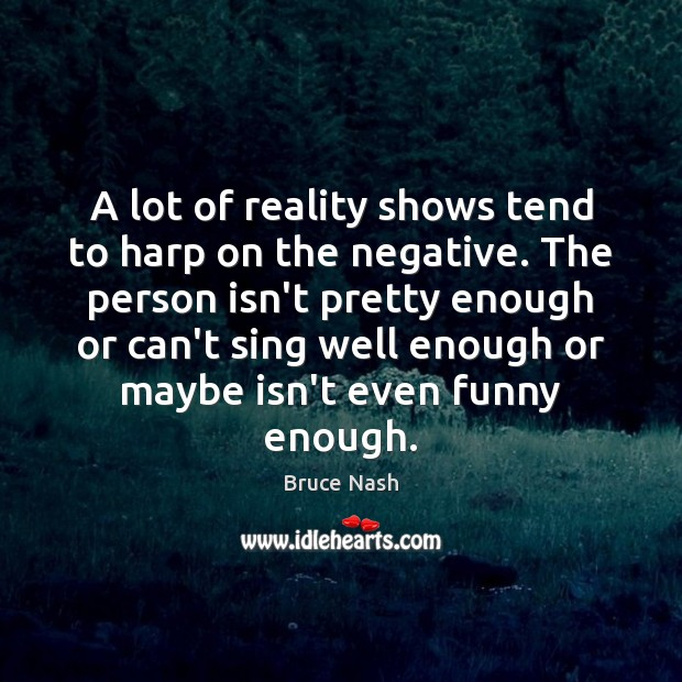 Image, A lot of reality shows tend to harp on the negative. The