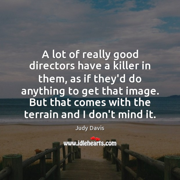 A lot of really good directors have a killer in them, as Image