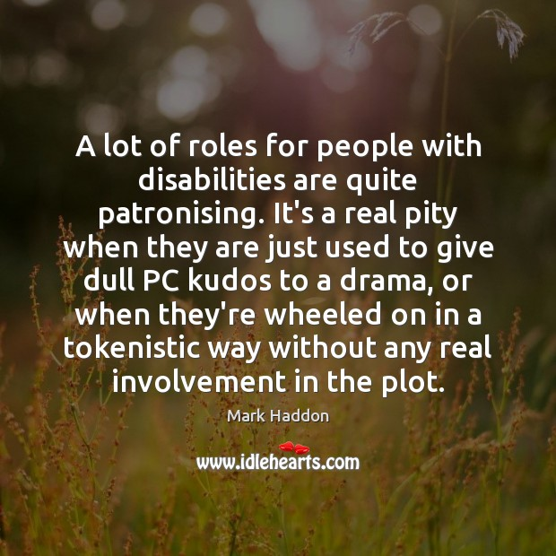 A lot of roles for people with disabilities are quite patronising. It's Image