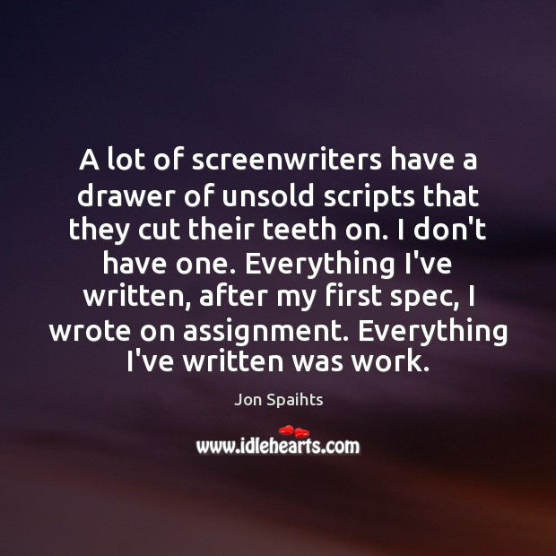 Image, A lot of screenwriters have a drawer of unsold scripts that they
