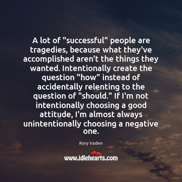 """A lot of """"successful"""" people are tragedies, because what they've accomplished aren't Image"""