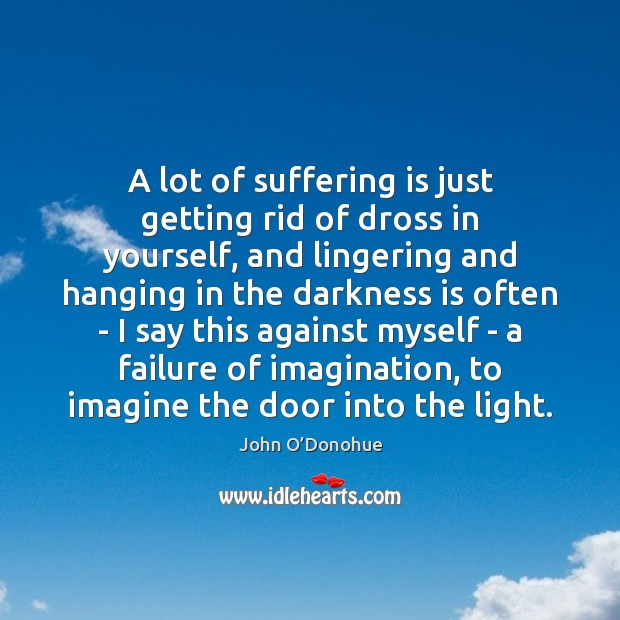 A lot of suffering is just getting rid of dross in yourself, Image