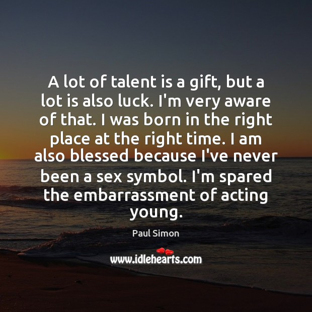 A lot of talent is a gift, but a lot is also Paul Simon Picture Quote