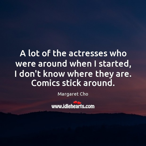 Image, A lot of the actresses who were around when I started, I