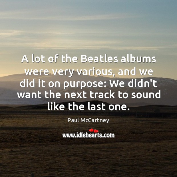 A lot of the Beatles albums were very various, and we did Paul McCartney Picture Quote