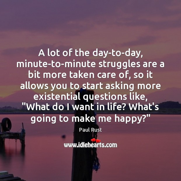 A lot of the day-to-day, minute-to-minute struggles are a bit more taken Image