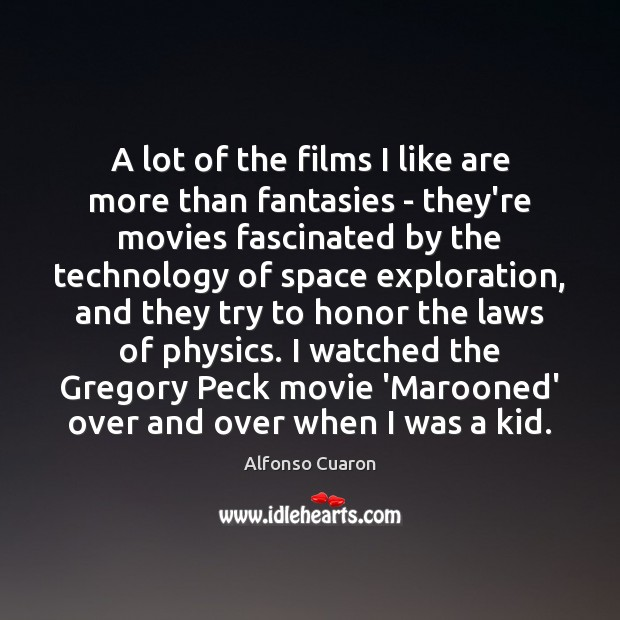 A lot of the films I like are more than fantasies – Alfonso Cuaron Picture Quote