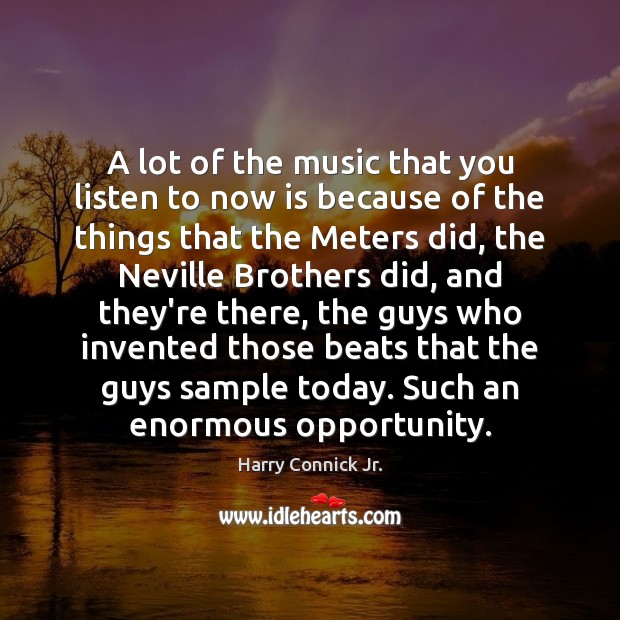 A lot of the music that you listen to now is because Brother Quotes Image