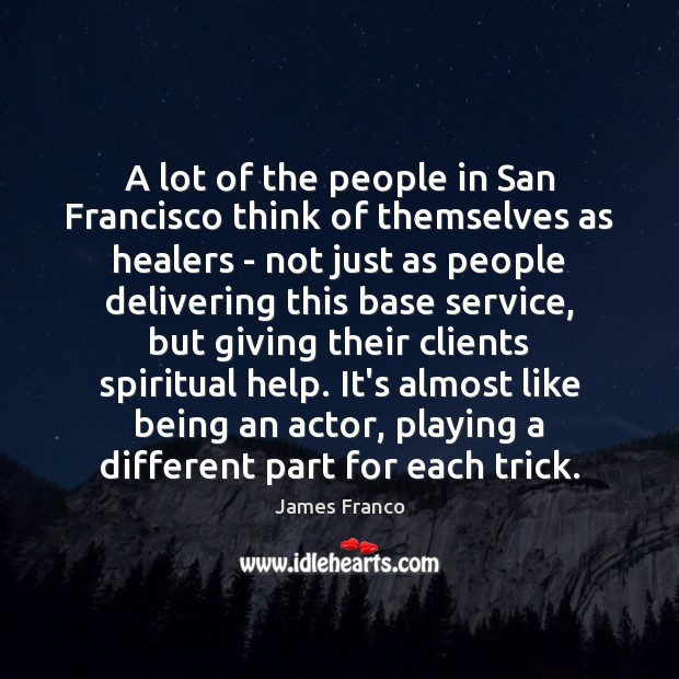 A lot of the people in San Francisco think of themselves as James Franco Picture Quote