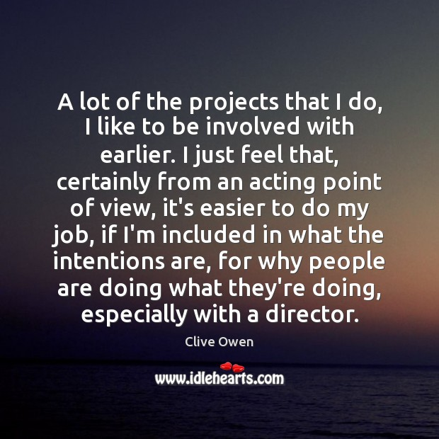 A lot of the projects that I do, I like to be Clive Owen Picture Quote