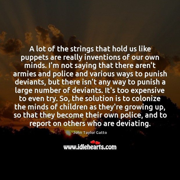 A lot of the strings that hold us like puppets are really Solution Quotes Image