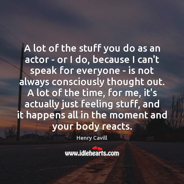 A lot of the stuff you do as an actor – or Henry Cavill Picture Quote