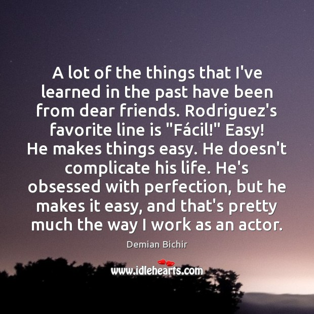 A lot of the things that I've learned in the past have Demian Bichir Picture Quote