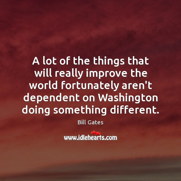 A lot of the things that will really improve the world fortunately Image