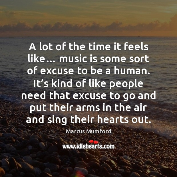 A lot of the time it feels like… music is some sort Image