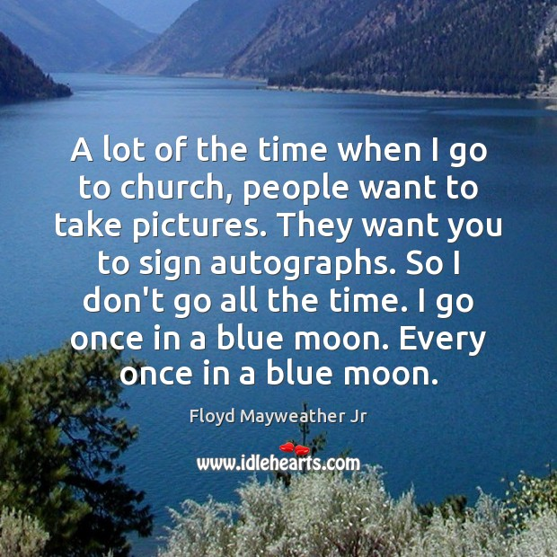 A lot of the time when I go to church, people want Floyd Mayweather Jr Picture Quote