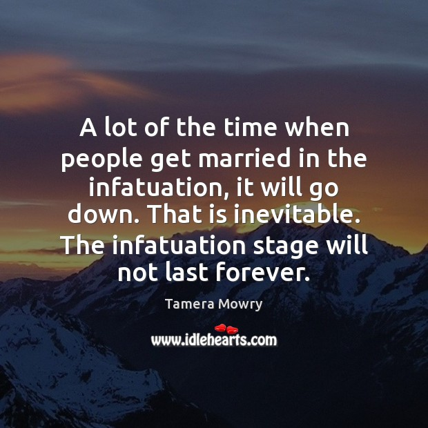 A lot of the time when people get married in the infatuation, Image