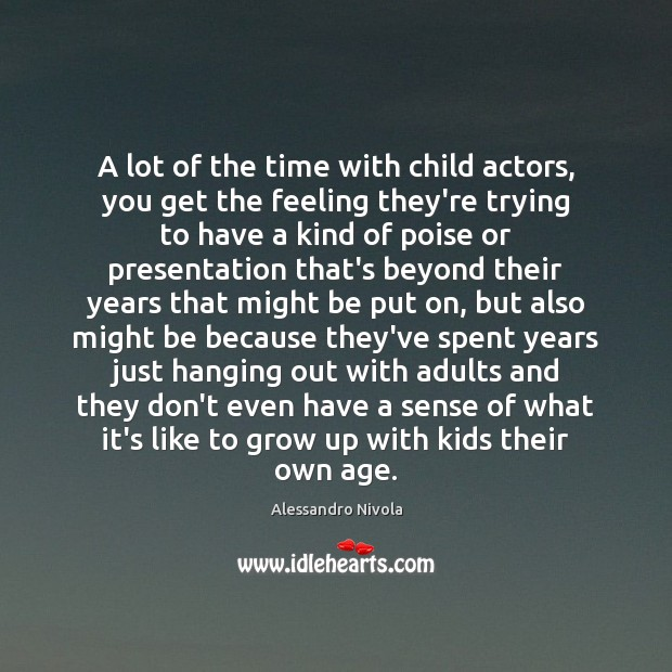 Image, A lot of the time with child actors, you get the feeling