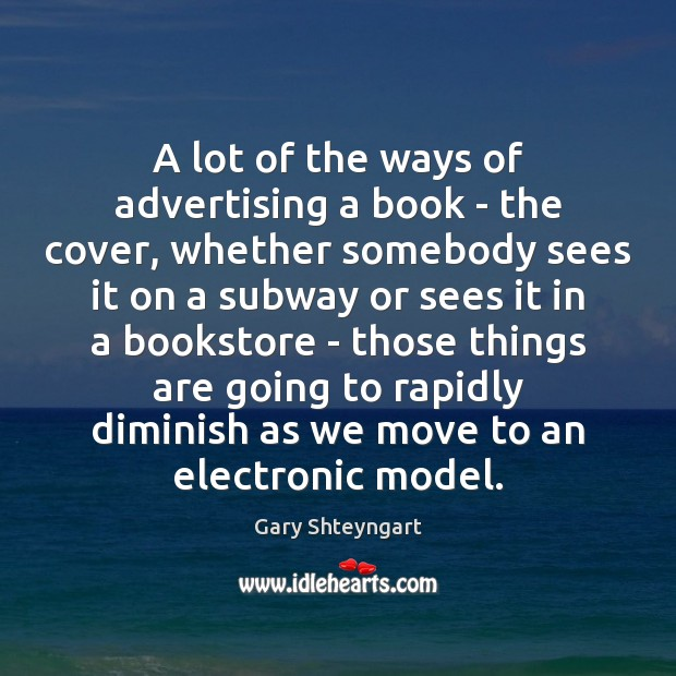 A lot of the ways of advertising a book – the cover, Gary Shteyngart Picture Quote
