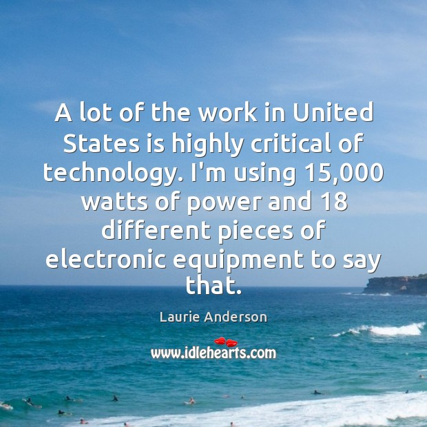 A lot of the work in United States is highly critical of Laurie Anderson Picture Quote