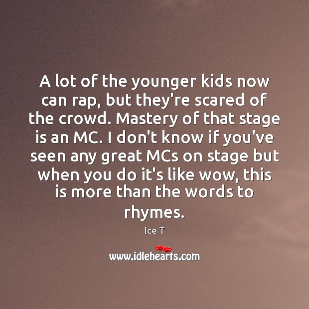 A lot of the younger kids now can rap, but they're scared Image