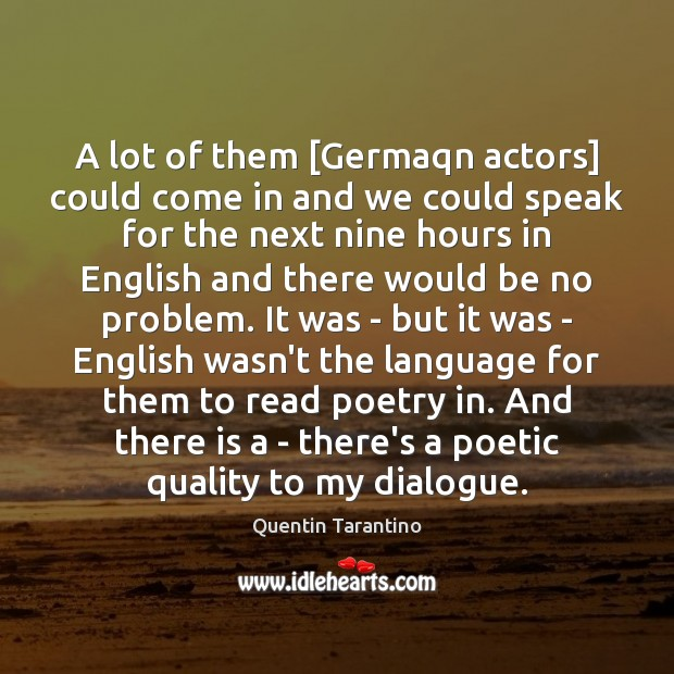 A lot of them [Germaqn actors] could come in and we could Quentin Tarantino Picture Quote