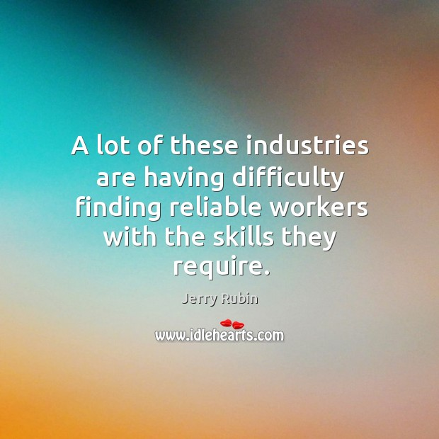A lot of these industries are having difficulty finding reliable workers with the skills they require. Image