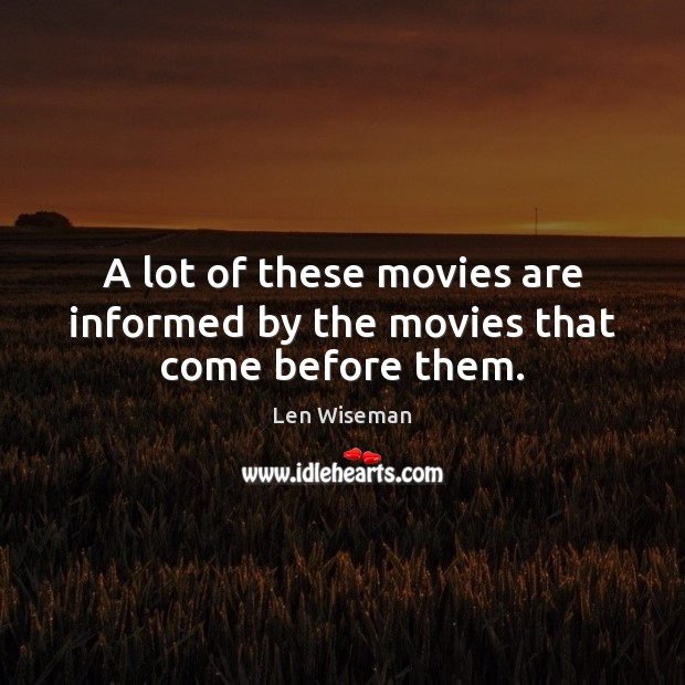 Image, A lot of these movies are informed by the movies that come before them.