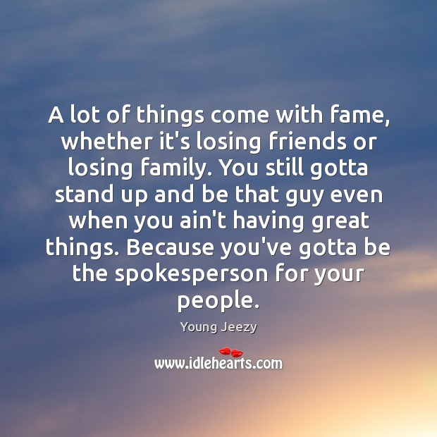 A lot of things come with fame, whether it's losing friends or Image