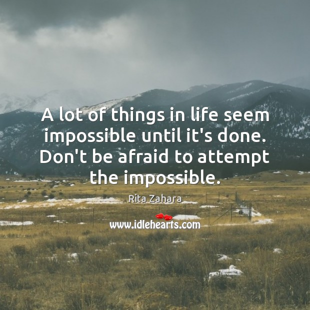 A lot of things in life seem impossible until it's done. Don't Rita Zahara Picture Quote