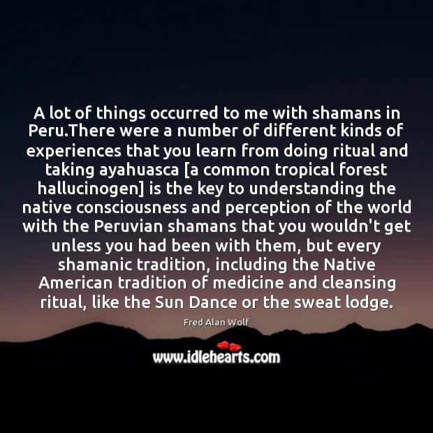 Image, A lot of things occurred to me with shamans in Peru.There