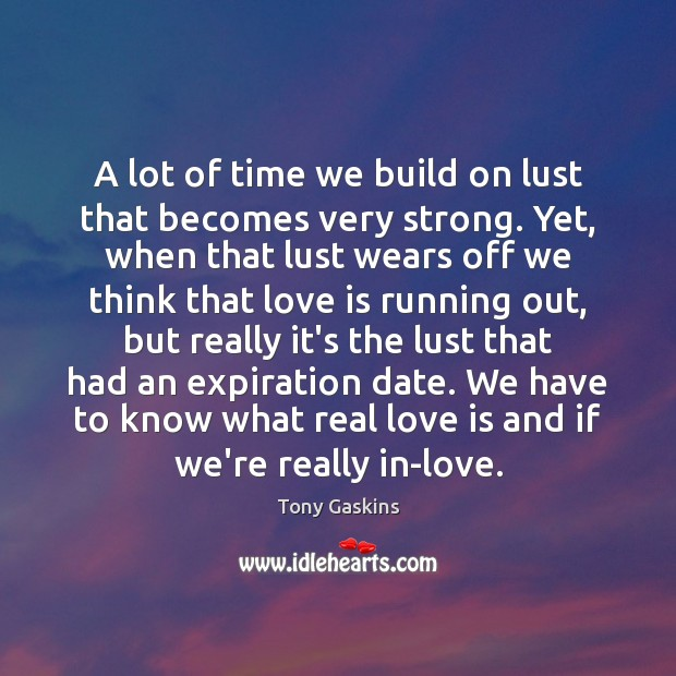 A lot of time we build on lust that becomes very strong. Tony Gaskins Picture Quote
