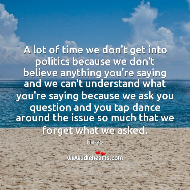 A lot of time we don't get into politics because we don't Ne-yo Picture Quote