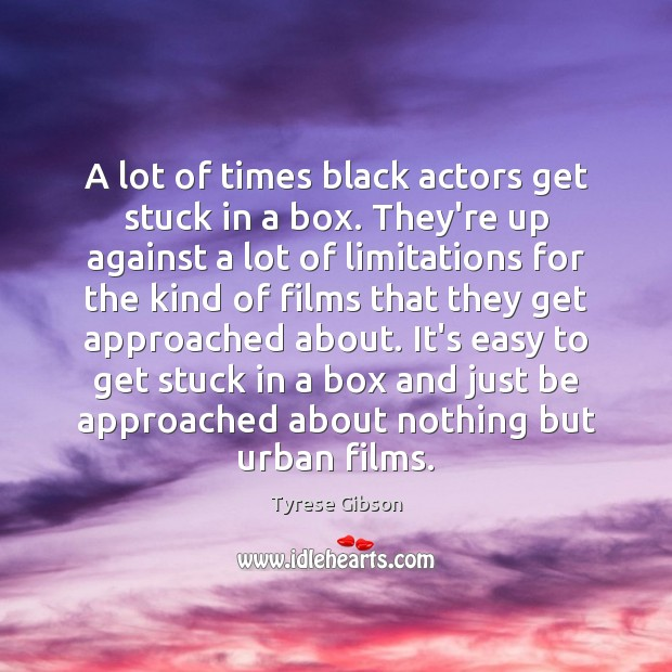 Image, A lot of times black actors get stuck in a box. They're