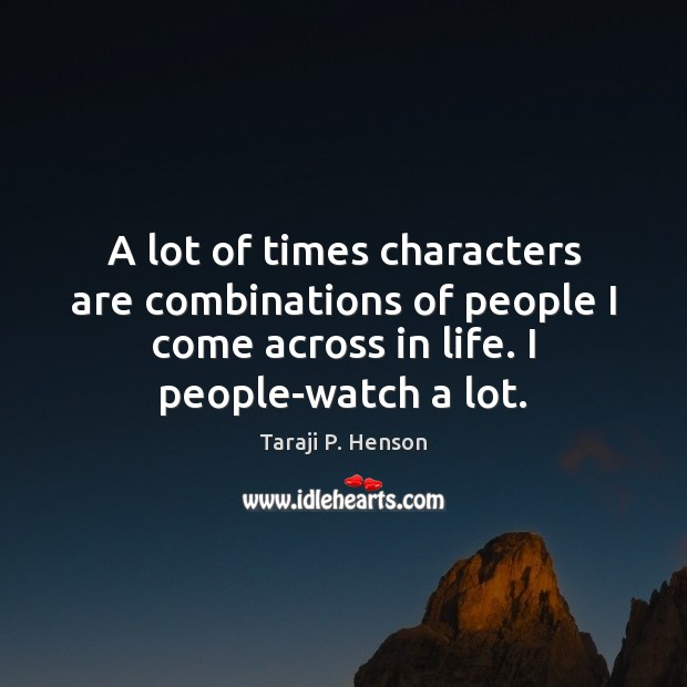 A lot of times characters are combinations of people I come across Image