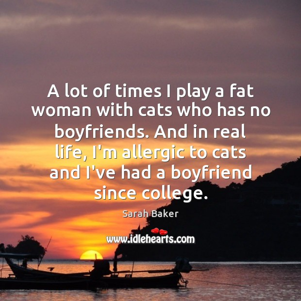 Image, A lot of times I play a fat woman with cats who