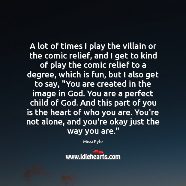 A lot of times I play the villain or the comic relief, Image