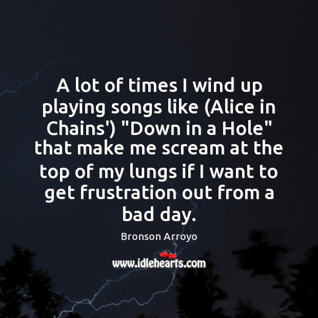 Image, A lot of times I wind up playing songs like (Alice in
