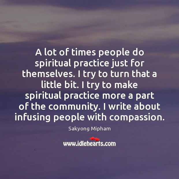 A lot of times people do spiritual practice just for themselves. I Image