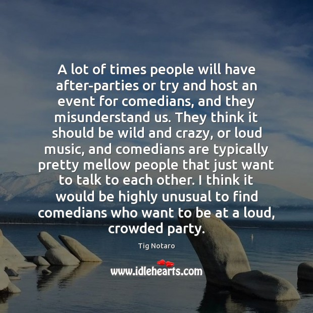 Image, A lot of times people will have after-parties or try and host