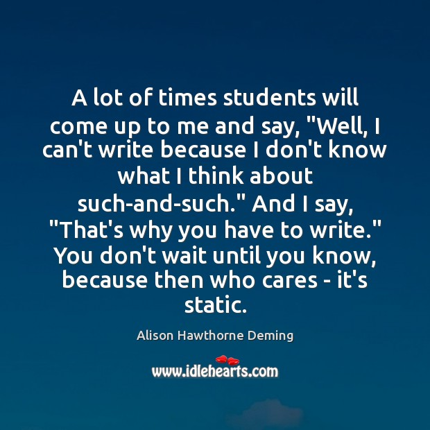 "A lot of times students will come up to me and say, "" Alison Hawthorne Deming Picture Quote"