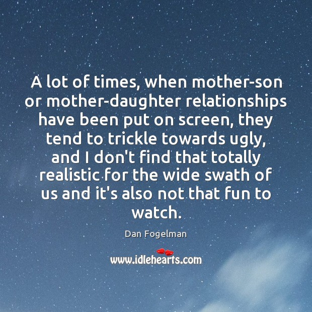 A lot of times, when mother-son or mother-daughter relationships have been put Image