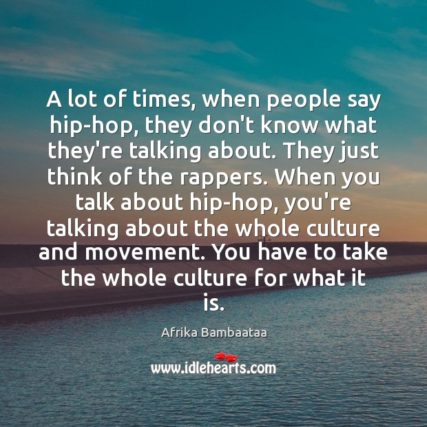 Image, A lot of times, when people say hip-hop, they don't know what