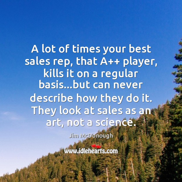 A lot of times your best sales rep, that A++ player, kills Image